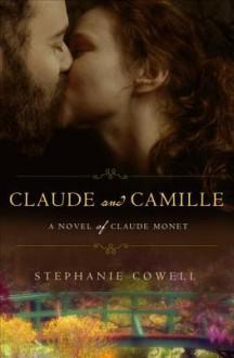 Claude & Camille: A Novel of Monet - Stephanie Cowell, Christopher Cazenove