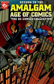 Return to the Amalgam Age of Comics: The DC Comics Collection - Larry Hama, Ty Templeton, Peter Milligan, Christopher J. Priest, Alan Grant, Mark Waid, Dave Gibbons, Rodolfo Damaggio, Adam Pollina, Oscar Jimenez, Val Semeiks