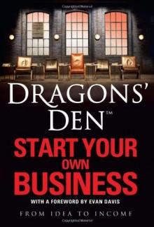 Dragons' Den : Start your own business - Rus Slator, Evan Davis