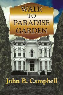 Walk to Paradise Garden - John B. Campbell