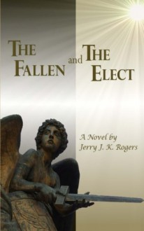 The Fallen and the Elect - Jerry J. K. Rogers
