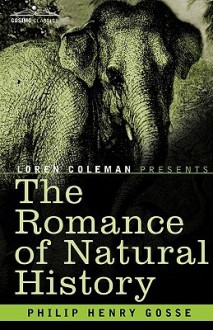 The Romance of Natural History - Philip Henry Gosse