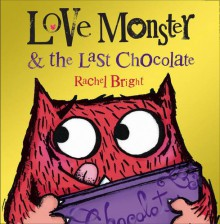 Love Monster and the Last Chocolate - Rachel Bright