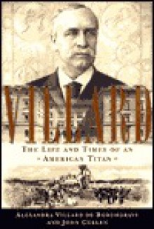 Villard: The Life and Times of an American Titan - Alexandra Villard de Borchgrave, John Cullen