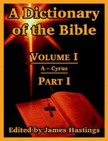 A Dictionary of the Bible: Volume I (Part I: A -- Cyrus) - James Hastings, John Selbie, A.B. Davidson, S.R. Driver, H.B. Swete