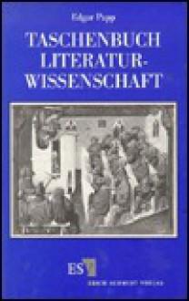 Taschenbuch Literaturwissenschaft: Ein Studienbegleiter Fur Germanisten - Edgar Papp