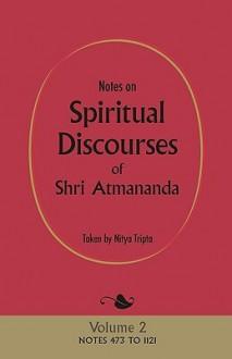 Notes on Spiritual Discourses of Shri Atmananda: Volume 2 - Atmananda Shri Atmananda, Nitya Tripta