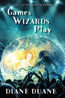 Games Wizards Play (Young Wizards Series) - Diane Duane