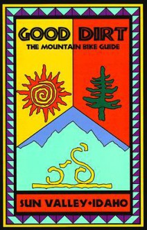 Good Dirt: Sun Valley, Idaho Mountain Bike Guide - Greg McRoberts