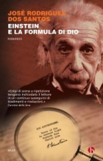 Einstein e la formula di Dio - José Rodrigues dos Santos, Luca Quadrio
