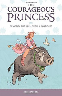 Courageous Princess, The Volume 1 Beyond the Hundred Kingdoms (3rd edition) (The Courageous Princess) by Espinosa, Rod (2015) Hardcover - Rod Espinosa
