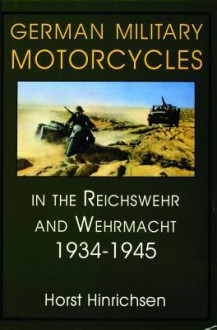 German Military Motorcycles in the Reichswehr and Wehrmacht 1934-1945: (Schiffer Military History) - Horst Hinrichsen