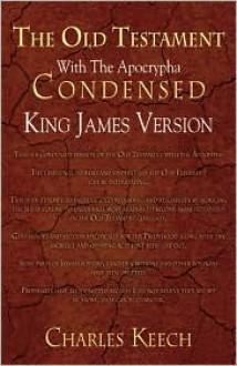 The Old Testament With The Apocrypha Condensed, King James Version - Charles Keech
