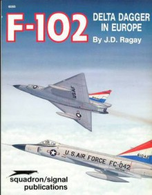 F-102 Delta Dagger in Europe - Aircraft Specials series (6050) - Johan D. Ragay