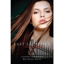 Last Sacrifice: A Vampire Academy Novel, Book 6 - Richelle Mead, Emily Shaffer