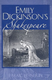 Emily Dickinson's Shakespeare - Paraic Finnerty