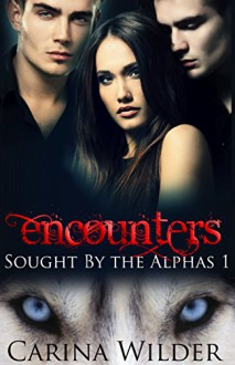 Encounters: A BBW Paranormal Menage Serial (Sought by the Alphas Book 1) - Carina Wilder
