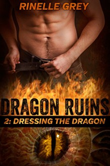 Dressing the Dragon (Dragon Ruins Book 2) - Rinelle Grey