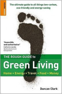 The Rough Guide To Green Living - Duncan Clark