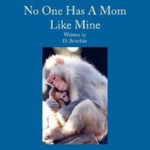 No One Has a Mom Like Mine - D. Brischke