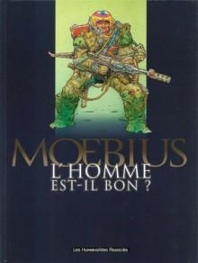 L'homme est-il bon ? - Mœbius
