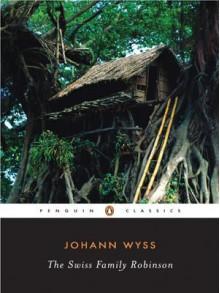 The Swiss Family Robinson (Penguin Classics) - Johann David Wyss, John Seelye