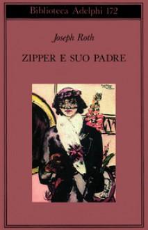 Zipper e suo padre - Joseph Roth, Elisabetta Dell'Anna Ciancia