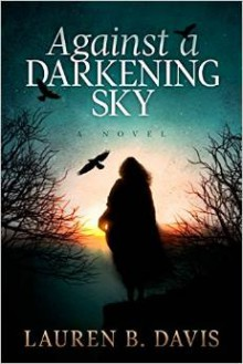 Against a Darkening Sky - Lauren B. Davis