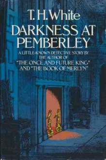 Darkness at Pemberley - T.H. White