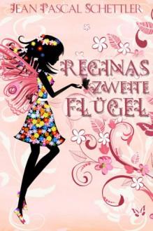 Reginas zweite Flügel - Jean Pascal Schettler