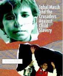 Iqbal Masih and the Crusaders Against Child Slavery - Susan Kuklin