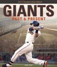 Giants Past & Present: 2012 Championship Edition - Dan Fost