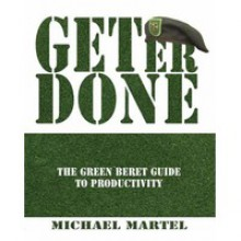 Get Er Done: The Green Beret Guide to Productivity - Michael Martel, Tom Haupt