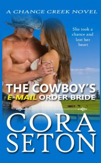 The Cowboy's E-Mail Order Bride: 1 (The Cowboys of Chance Creek) - Cora Seton