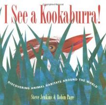 I See a Kookaburra!: Discovering Animal Habitats Around the World - Steve Jenkins, Robin Page