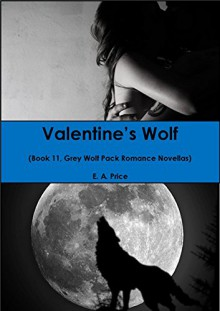 Valentine's Wolf: (Book 11, Grey Wolf Pack Romance Novellas) - E A Price