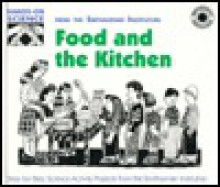 Food and the Kitchen: Step-By-Step Science Activity Projects from the Smithsonian Institution - Megan Stine