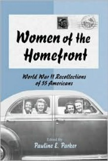 Women of the Homefront: World War II Recollections of 55 Americans - Pauline E. Parker