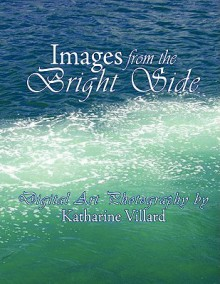 Images from the Bright Side - Katharine Villard