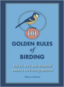 101 Golden Rules of Birding - Marcus Schneck