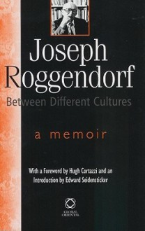 Joseph Roggendorf - Between Different Cultures: A Memoir - Joseph Roggendorf