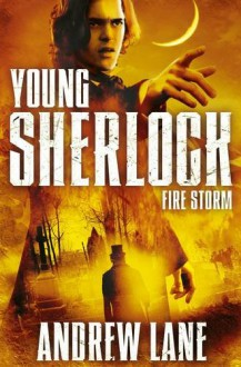 Young Sherlock Holmes 4: Fire Storm - Andrew Lane