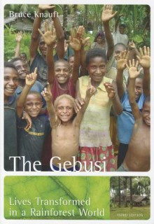 The Gebusi: Lives Transformed in a Rainforest World - Bruce M. Knauft