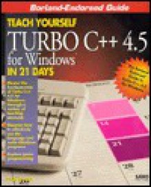 Teach Yourself Turbo C++ 4.5 for Windows in 21 Days - Craig Arnush