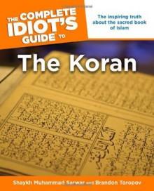The Complete Idiot's Guide to the Koran - Muhammad Shaykh Sarwar, Brandon Yusuf Toropov, Sheikh Muhammad Sarwar