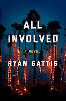 All Involved: A Novel - Ryan Gattis