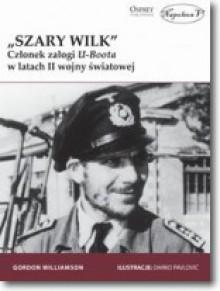 """""""Szary Wilk"""" Członek załogi U-Boota w latach II wojny światowej - Gordon Williamson, Daniel Kowalczuk"""