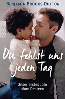 Du fehlst uns jeden Tag: Unser erstes Jahr ohne Desreen - Benjamin Brooks-Dutton, Thomas Wollermann, Katharina Förs