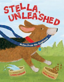 Stella, Unleashed: Notes from the Doghouse - Linda Ashman, Paul Meisel