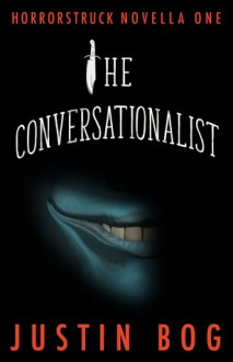 The Conversationalist: Horrorstruck Novella One - Justin Richards